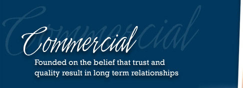 Commercial - Founded on the belief that trust and quality result in long-term relationships
