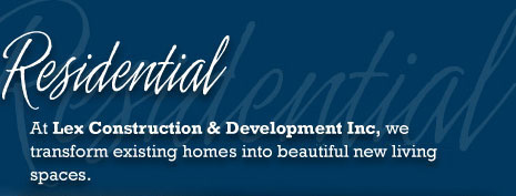 Residential - At Lex Construction and Development Inc, we transform existing homes into beautiful new living spaces.